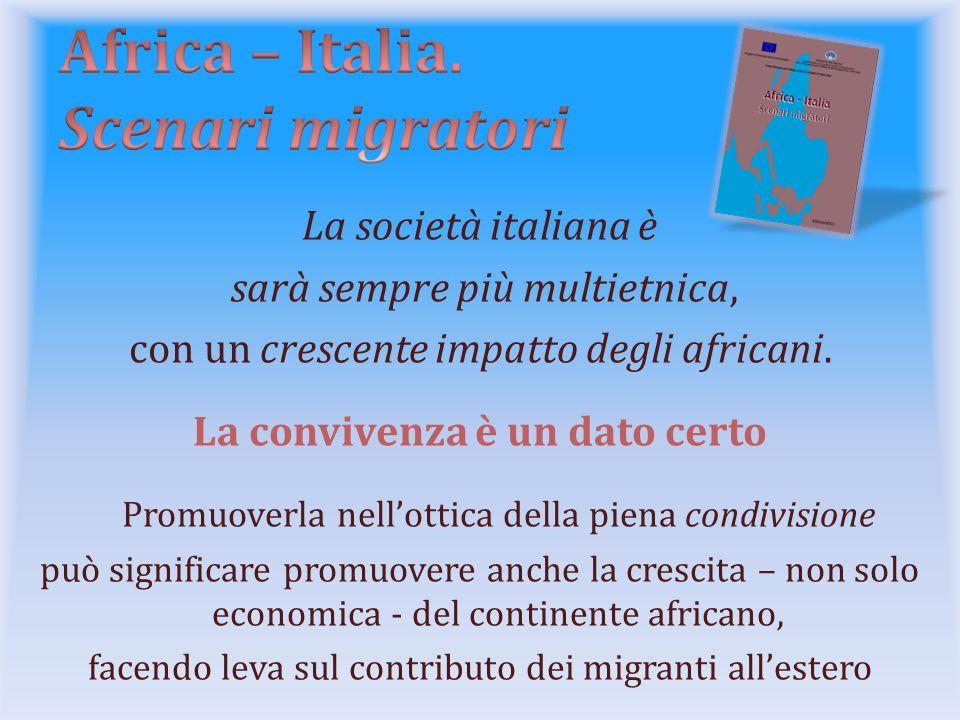 La società italiana è sarà sempre più multietnica, con un crescente impatto degli africani. La convivenza è un dato certo Promuoverla nellottica della