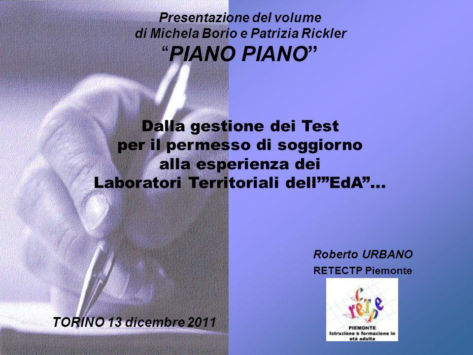 Roberto URBANO RETECTP Piemonte Presentazione del volume di Michela Borio e Patrizia RicklerPIANO PIANO Dalla gestione dei Test per il permesso di sog