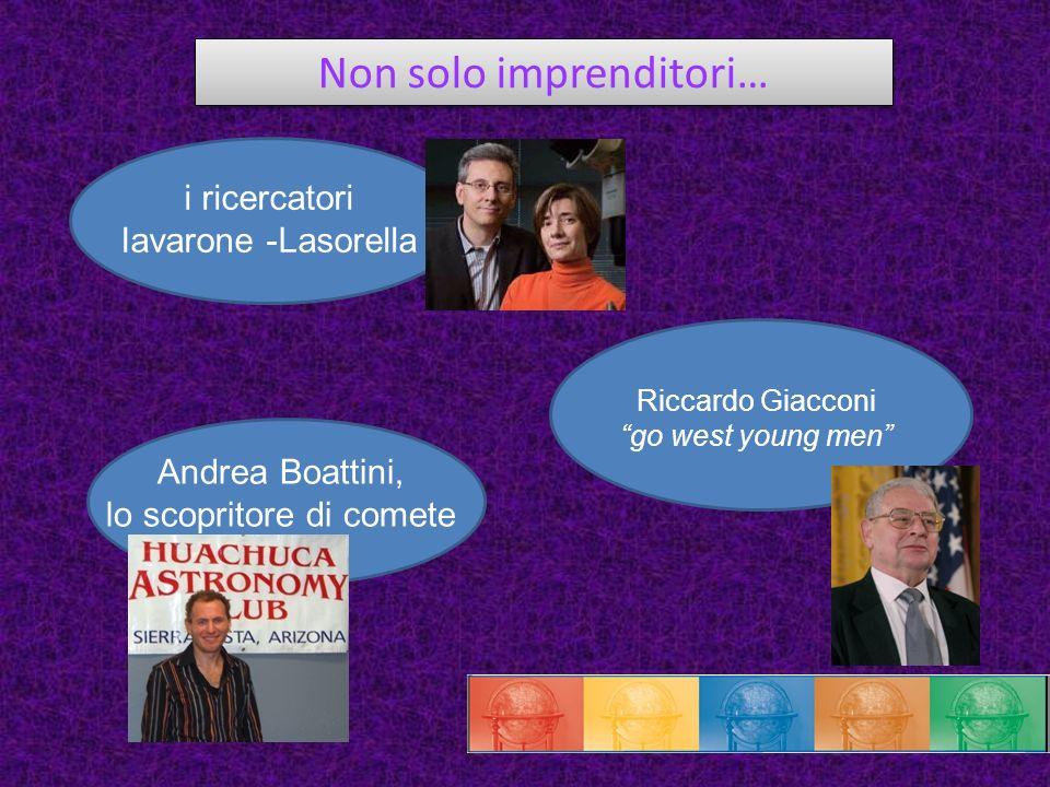 Non solo imprenditori… i ricercatori Iavarone -Lasorella Andrea Boattini, lo scopritore di comete Riccardo Giacconi go west young men