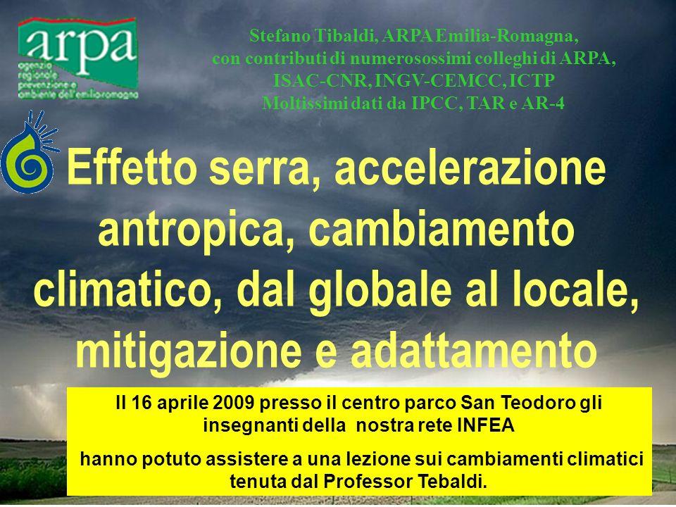 Effetto serra, accelerazione antropica, cambiamento climatico, dal globale al locale, mitigazione e adattamento Stefano Tibaldi, ARPA Emilia-Romagna,
