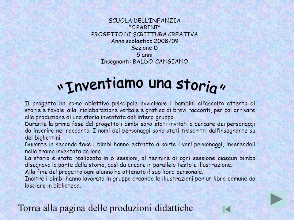 SCUOLA DELLINFANZIA C.PARINI PROGETTO DI SCRITTURA CREATIVA Anno scolastico 2008/09 Sezione D 5 anni Insegnanti: BALDO-CANGIANO Il progetto ha come ob