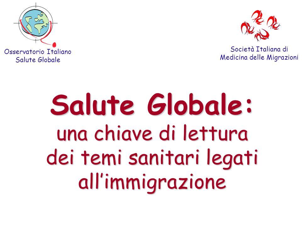 Salute Globale: una chiave di lettura dei temi sanitari legati allimmigrazione Osservatorio Italiano Salute Globale Società Italiana di Medicina delle