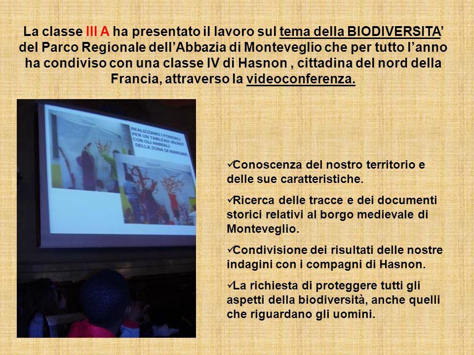 La classe III A ha presentato il lavoro sul tema della BIODIVERSITA del Parco Regionale dellAbbazia di Monteveglio che per tutto lanno ha condiviso con una classe IV di Hasnon, cittadina del nord della Francia, attraverso la videoconferenza.