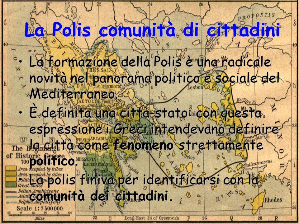 La Polis comunità di cittadini La formazione della Polis è una radicale novità nel panorama politico e sociale del Mediterraneo. È definita una città-