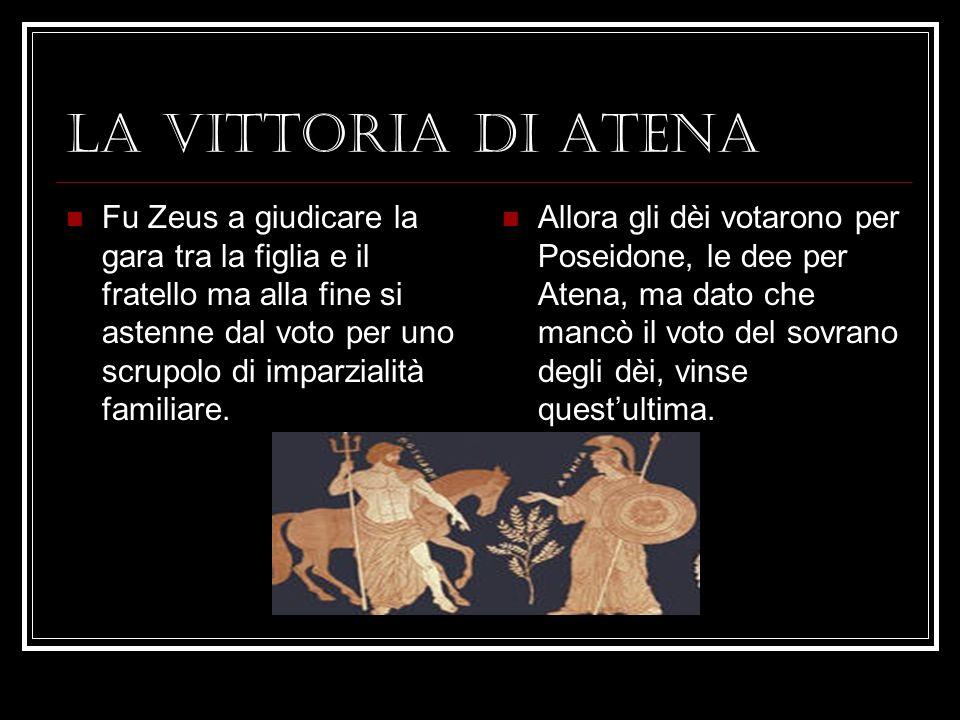 IL DONO DI ATENA Atena fece spuntare un olivo sullAcropoli. Il dono simboleggiava la ricca produzione di olive e olio nellAttica. Nel luogo della gara
