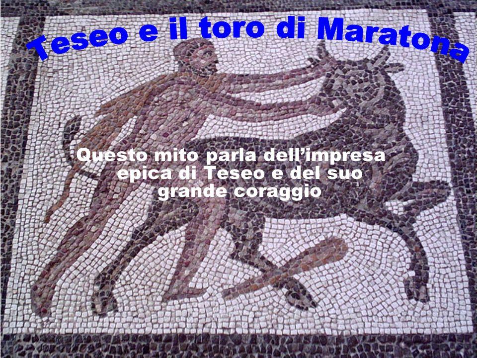 Questo mito parla dellimpresa epica di Teseo e del suo grande coraggio