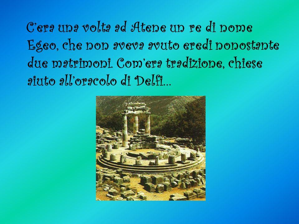 Cera una volta ad Atene un re di nome Egeo, che non aveva avuto eredi nonostante due matrimoni. Comera tradizione, chiese aiuto alloracolo di Delfi…