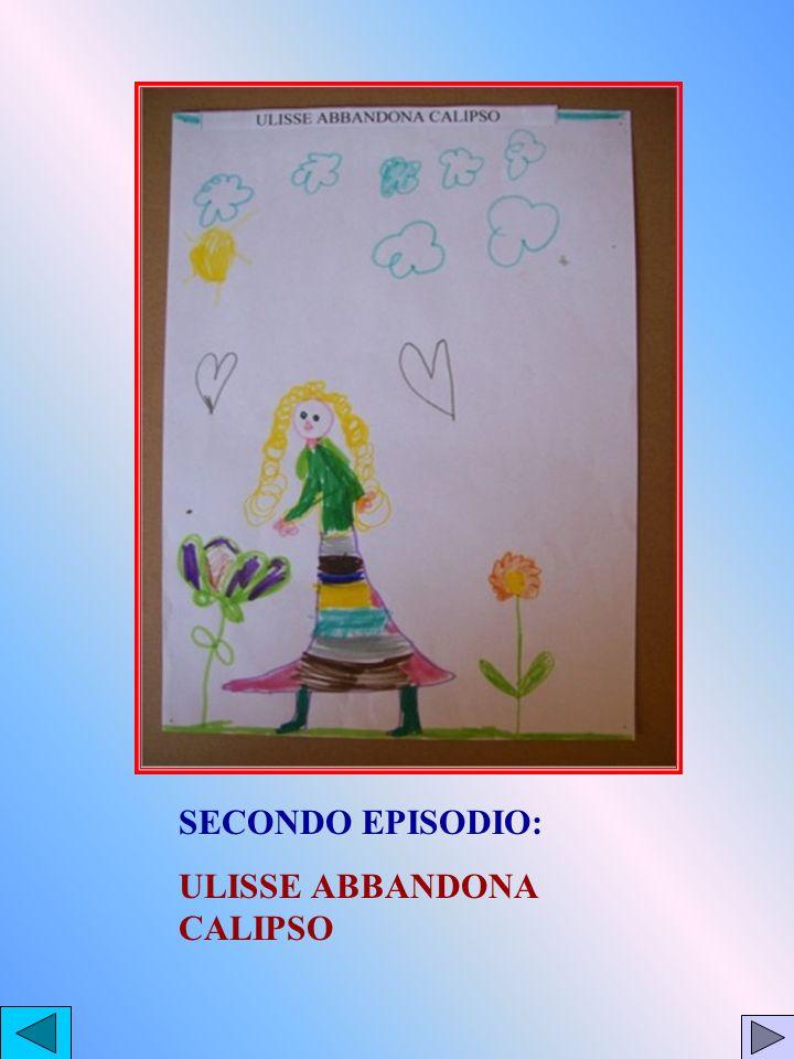 SECONDO EPISODIO: ULISSE ABBANDONA CALIPSO
