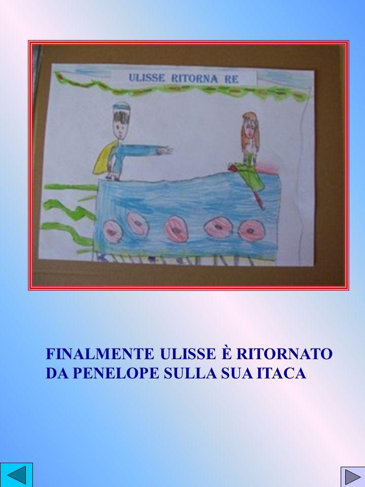 FINALMENTE ULISSE È RITORNATO DA PENELOPE SULLA SUA ITACA