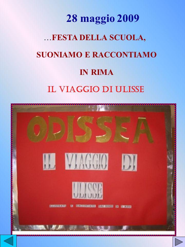 28 maggio 2009 …FESTA DELLA SCUOLA, SUONIAMO E RACCONTIAMO IN RIMA IL VIAGGIO DI ULISSE