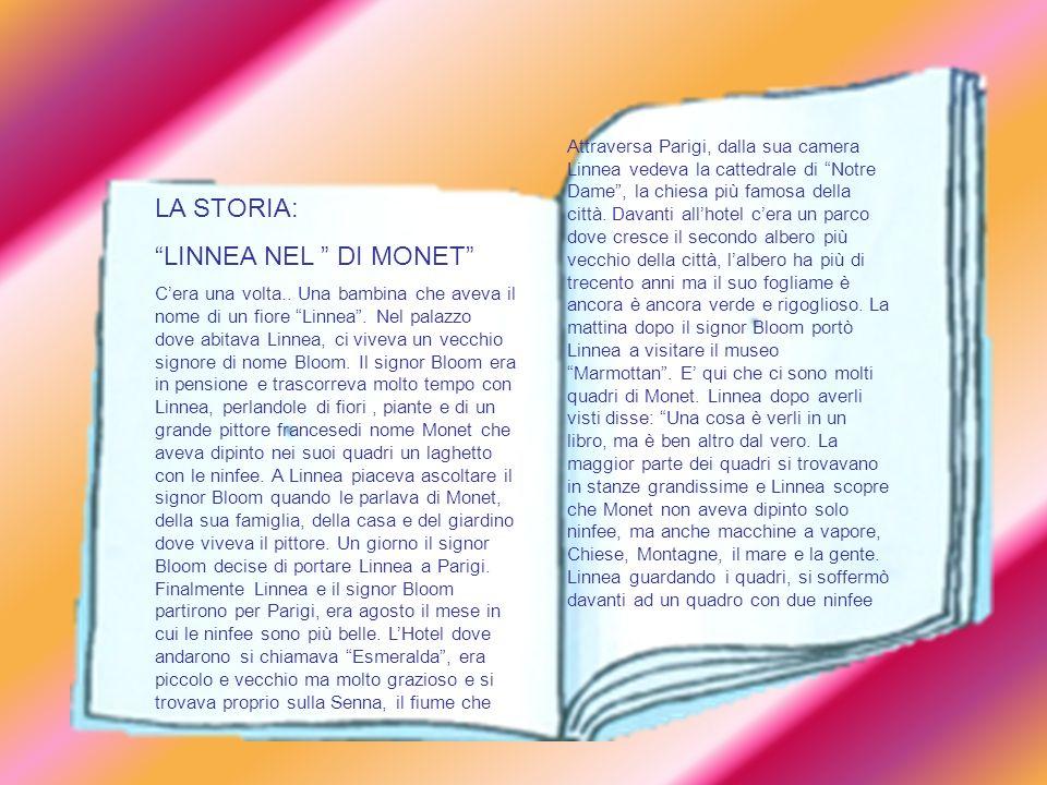 LA STORIA: LINNEA NEL DI MONET Cera una volta.. Una bambina che aveva il nome di un fiore Linnea. Nel palazzo dove abitava Linnea, ci viveva un vecchi