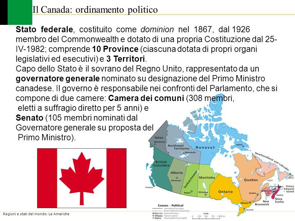 Regioni e stati del mondo: Le Americhe Il Canada: ordinamento politico Stato federale, costituito come dominion nel 1867, dal 1926 membro del Commonwe