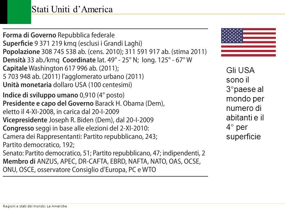 Regioni e stati del mondo: Le Americhe Stati Uniti dAmerica Gli USA sono il 3°paese al mondo per numero di abitanti e il 4° per superficie