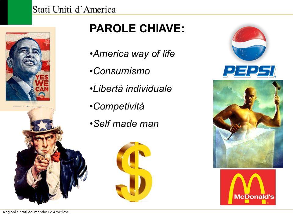 Regioni e stati del mondo: Le Americhe Stati Uniti dAmerica PAROLE CHIAVE: America way of life Consumismo Libertà individuale Competività Self made ma