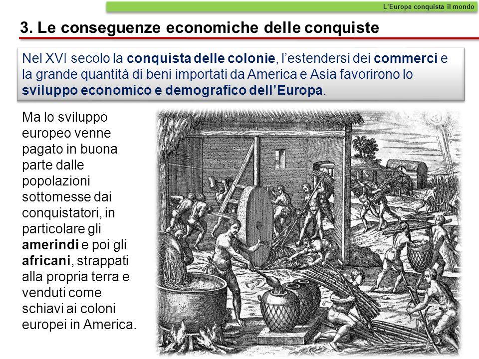 Nel XVI secolo la conquista delle colonie, lestendersi dei commerci e la grande quantità di beni importati da America e Asia favorirono lo sviluppo economico e demografico dellEuropa.