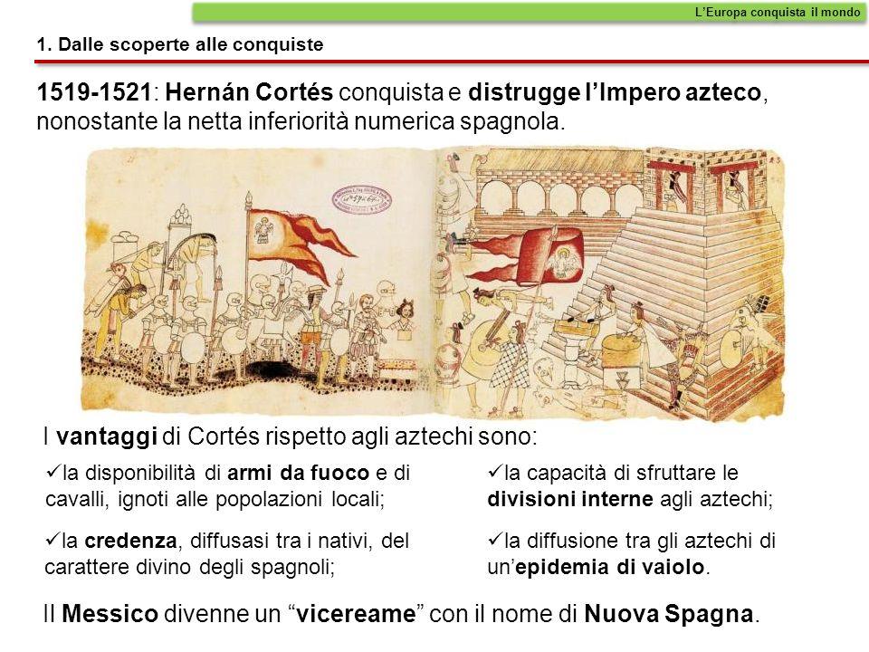 1519-1521: Hernán Cortés conquista e distrugge lImpero azteco, nonostante la netta inferiorità numerica spagnola.