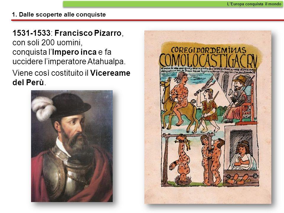 1531-1533: Francisco Pizarro, con soli 200 uomini, conquista lImpero inca e fa uccidere limperatore Atahualpa.