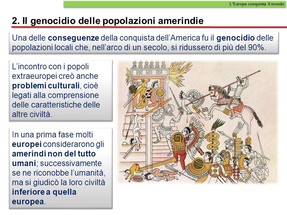 Una delle conseguenze della conquista dellAmerica fu il genocidio delle popolazioni locali che, nellarco di un secolo, si ridussero di più del 90%.