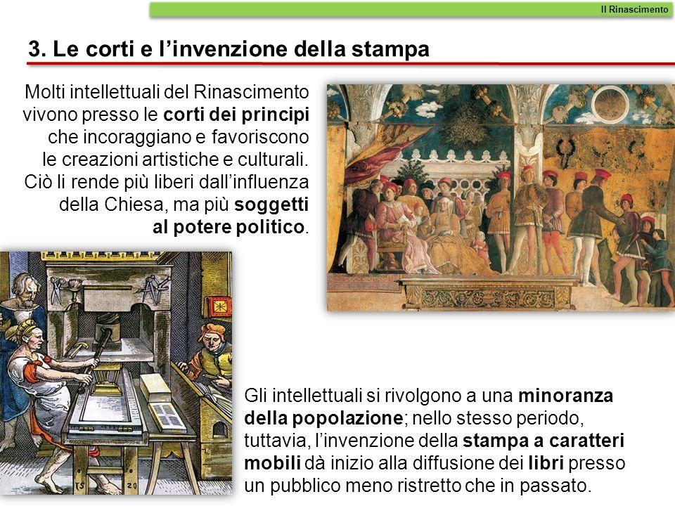Molti intellettuali del Rinascimento vivono presso le corti dei principi che incoraggiano e favoriscono le creazioni artistiche e culturali. Ciò li re