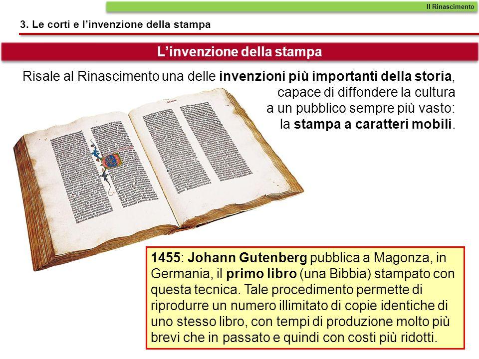 Il Rinascimento 3. Le corti e linvenzione della stampa Linvenzione della stampa Risale al Rinascimento una delle invenzioni più importanti della stori