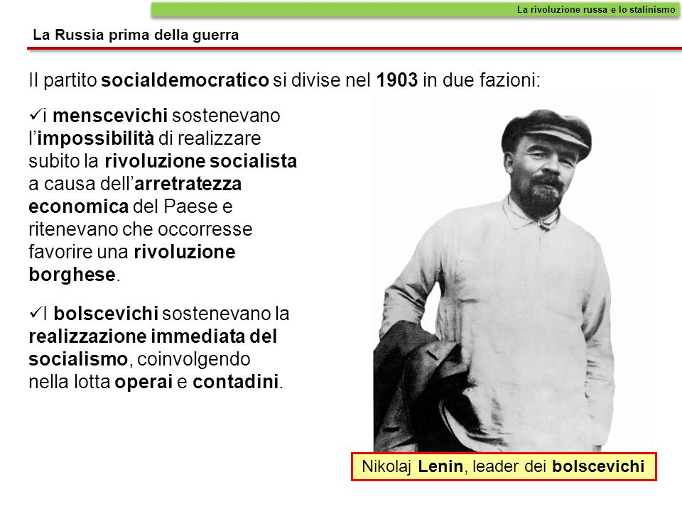 Il partito socialdemocratico si divise nel 1903 in due fazioni: La Russia prima della guerra La rivoluzione russa e lo stalinismo i menscevichi sosten