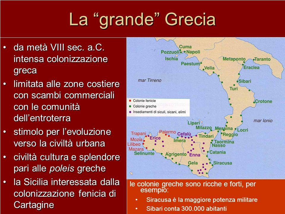 La grande Grecia da metà VIII sec. a.C. intensa colonizzazione grecada metà VIII sec. a.C. intensa colonizzazione greca limitata alle zone costiere co