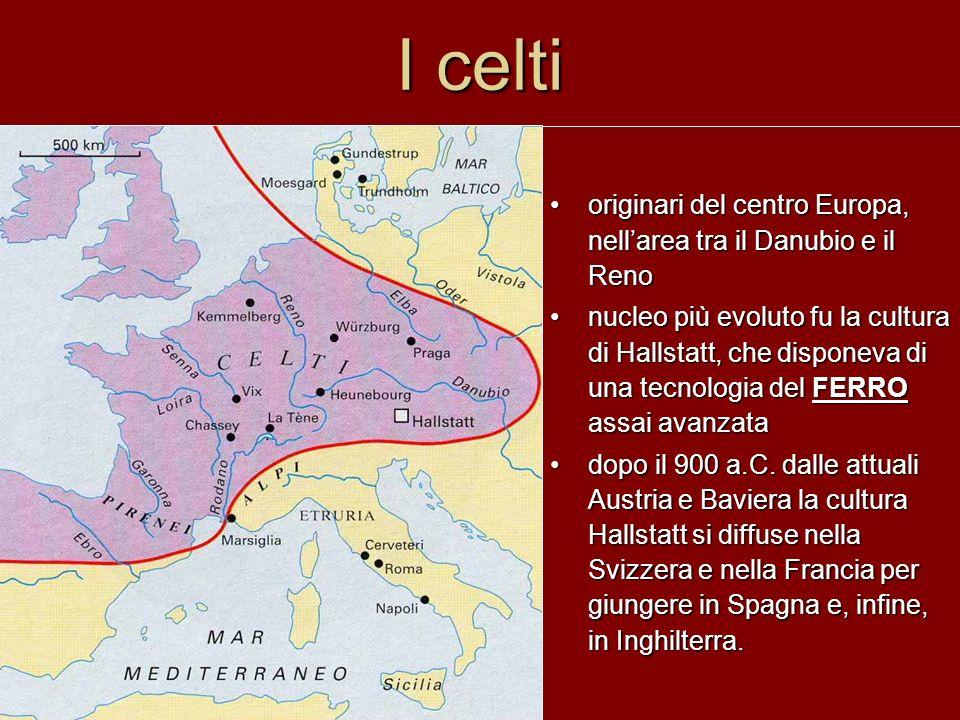 I celti originari del centro Europa, nellarea tra il Danubio e il Reno nucleo più evoluto fu la cultura di Hallstatt, che disponeva di una tecnologia