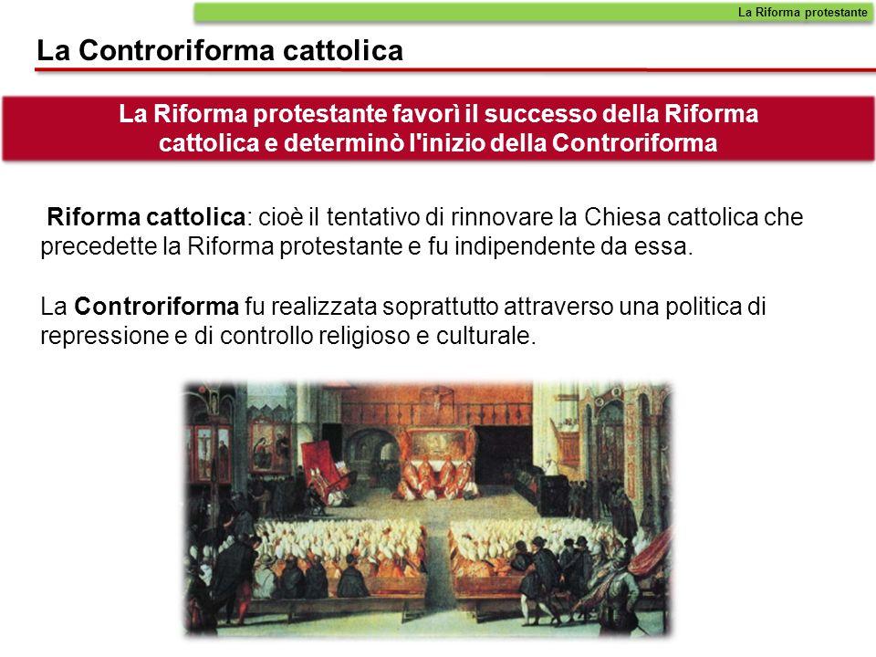 La Riforma protestante La Controriforma cattolica Benché condannate dalla Chiesa cattolica, le Chiese protestanti sopravvivono e riescono a diffondersi in molte regioni dEuropa.