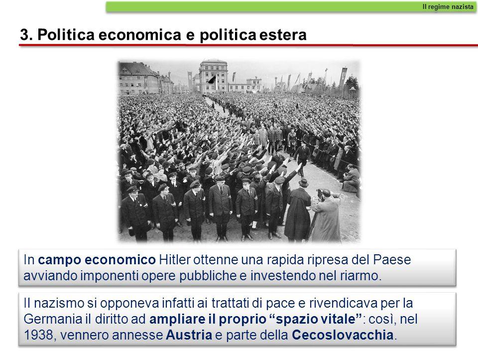 3. Politica economica e politica estera Il nazismo si opponeva infatti ai trattati di pace e rivendicava per la Germania il diritto ad ampliare il pro
