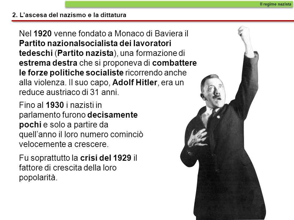 2. Lascesa del nazismo e la dittatura Il regime nazista Nel 1920 venne fondato a Monaco di Baviera il Partito nazionalsocialista dei lavoratori tedesc