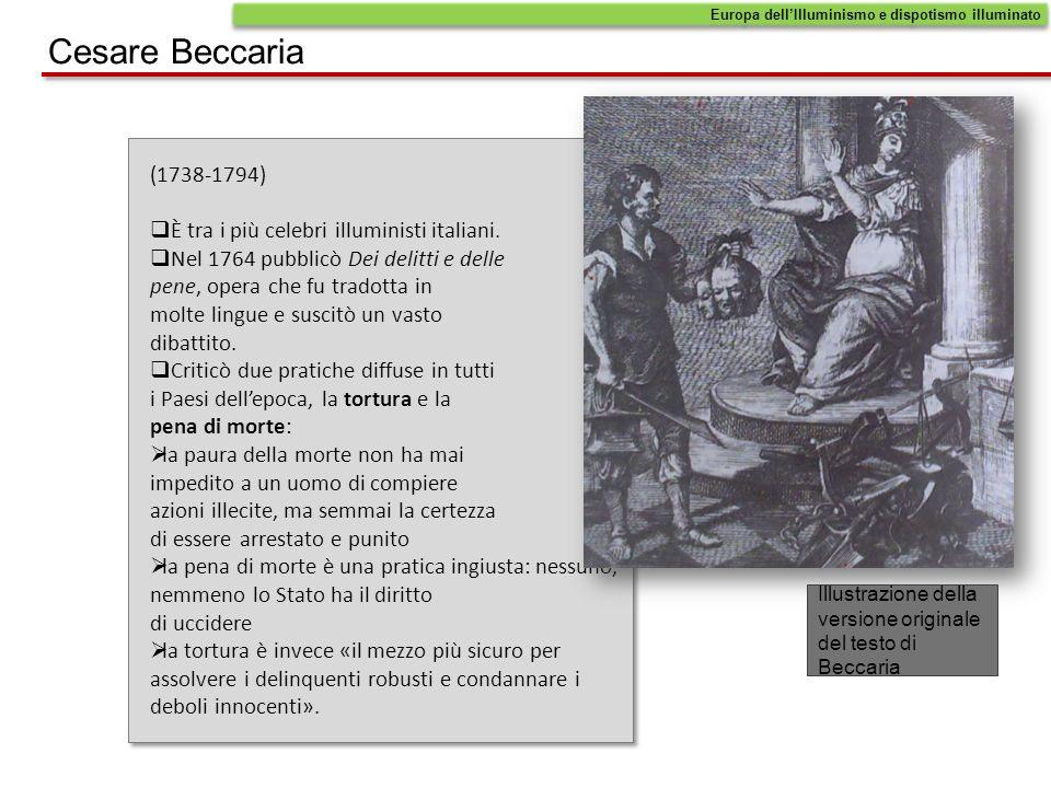 Cesare Beccaria (1738-1794) È tra i più celebri illuministi italiani. Nel 1764 pubblicò Dei delitti e delle pene, opera che fu tradotta in molte lingu