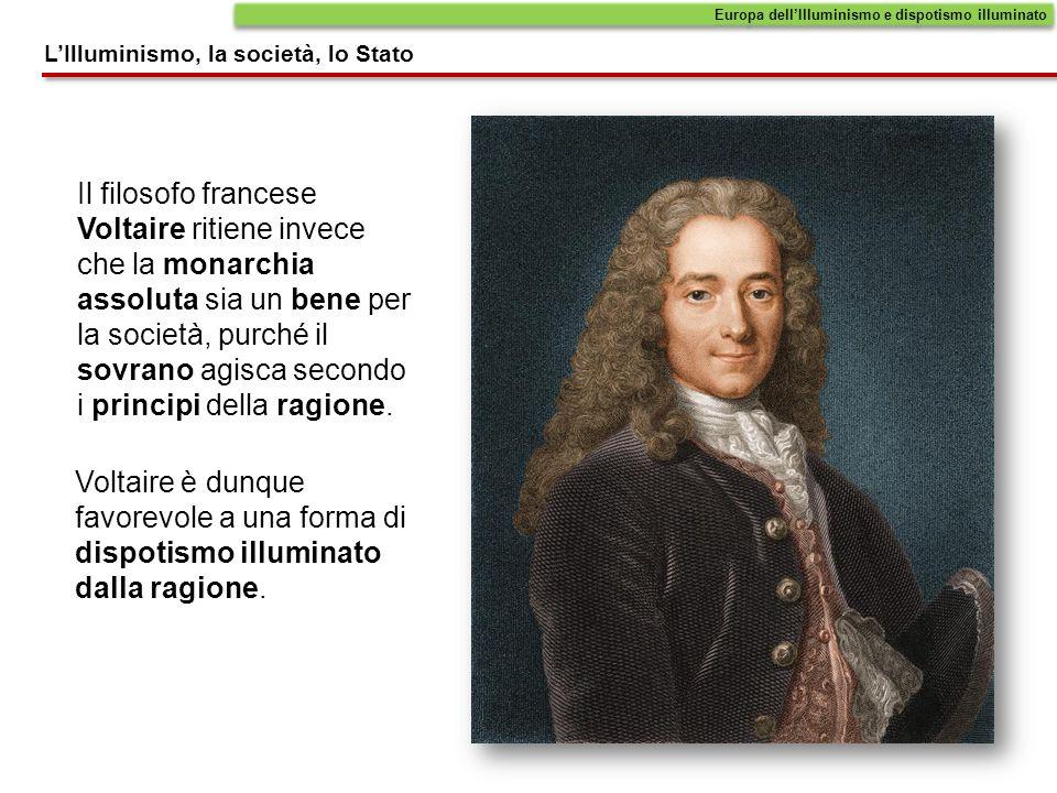 Il filosofo francese Voltaire ritiene invece che la monarchia assoluta sia un bene per la società, purché il sovrano agisca secondo i principi della r