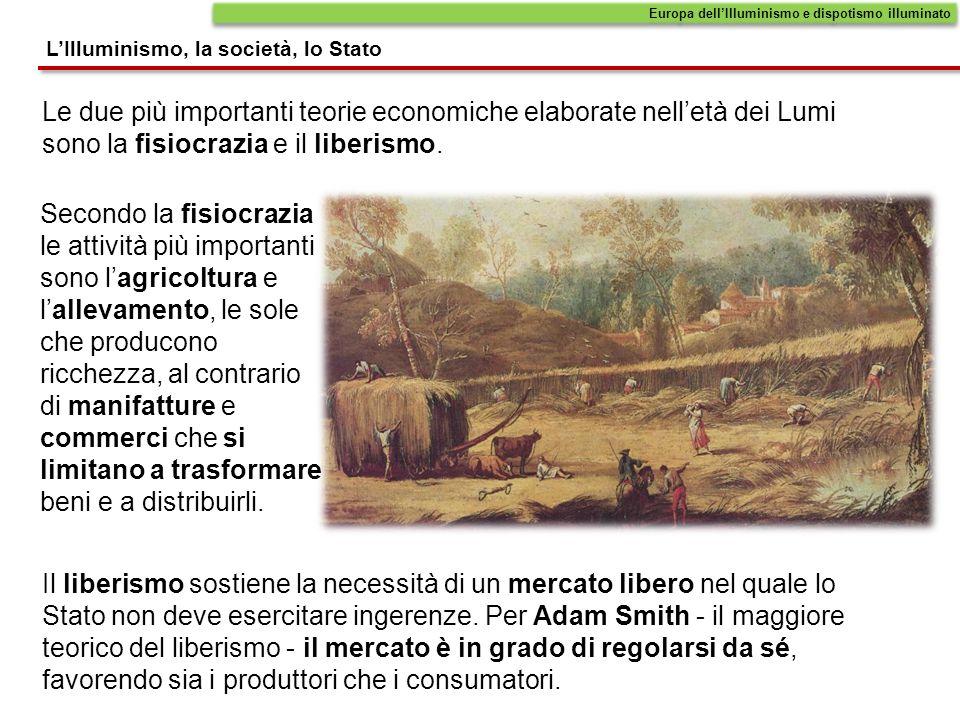 Le due più importanti teorie economiche elaborate nelletà dei Lumi sono la fisiocrazia e il liberismo. Secondo la fisiocrazia le attività più importan