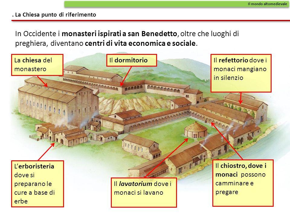 In Occidente i monasteri ispirati a san Benedetto, oltre che luoghi di preghiera, diventano centri di vita economica e sociale.