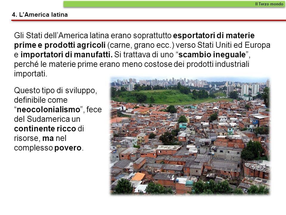 4. LAmerica latina Gli Stati dellAmerica latina erano soprattutto esportatori di materie prime e prodotti agricoli (carne, grano ecc.) verso Stati Uni