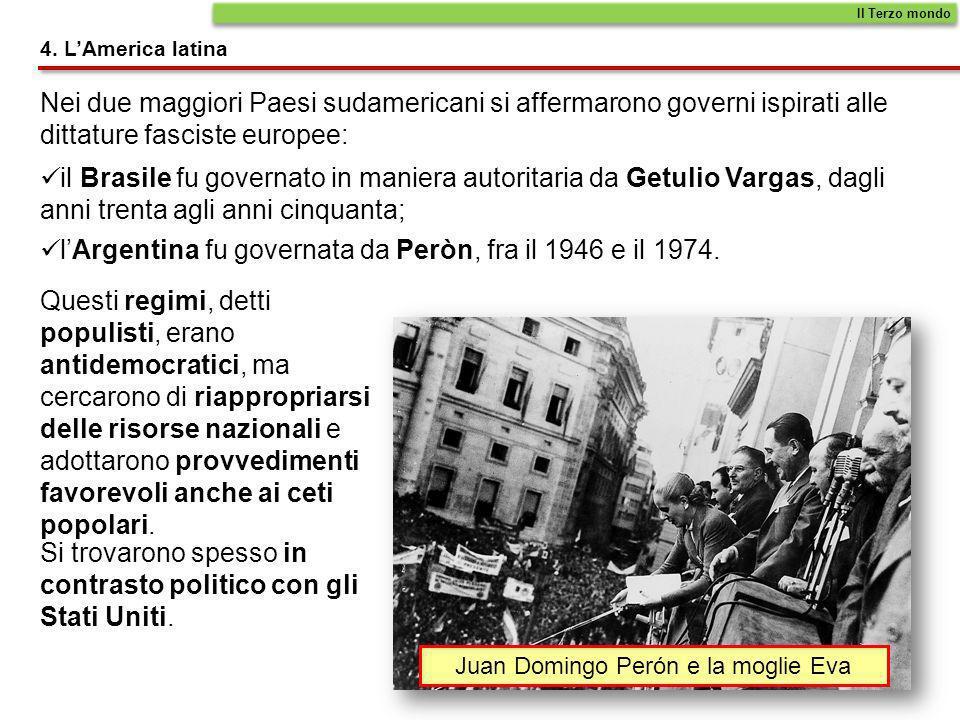 4. LAmerica latina Nei due maggiori Paesi sudamericani si affermarono governi ispirati alle dittature fasciste europee: Il Terzo mondo il Brasile fu g