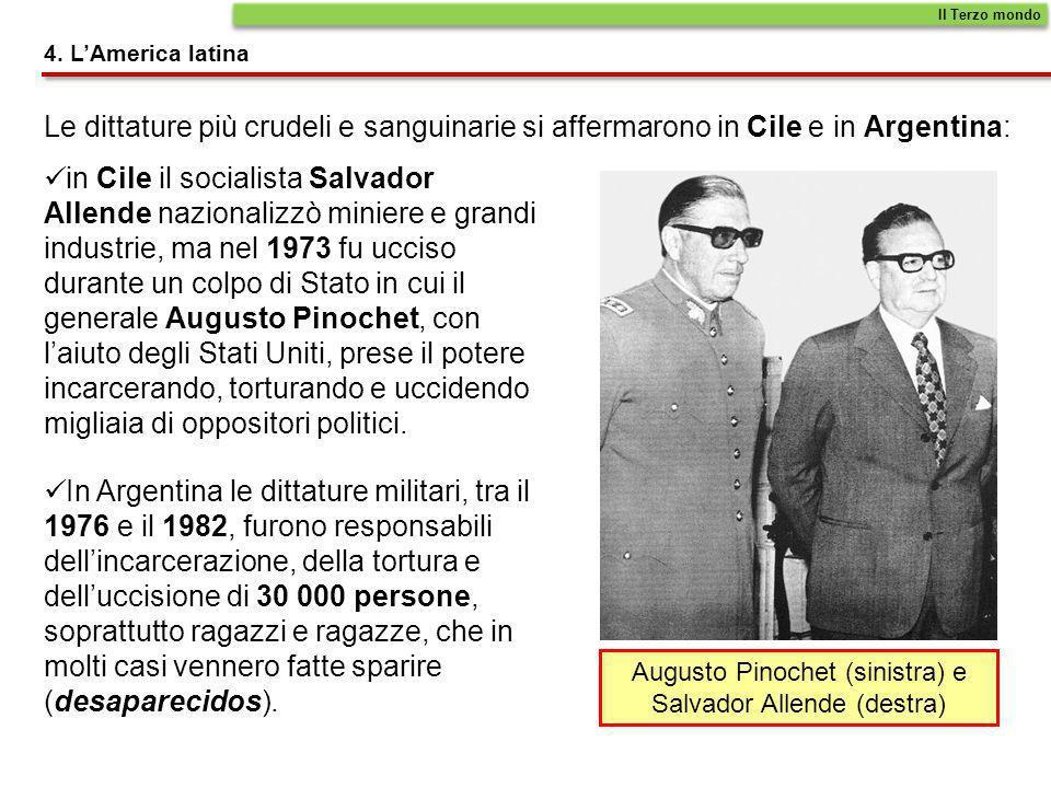 4. LAmerica latina Le dittature più crudeli e sanguinarie si affermarono in Cile e in Argentina: Il Terzo mondo in Cile il socialista Salvador Allende