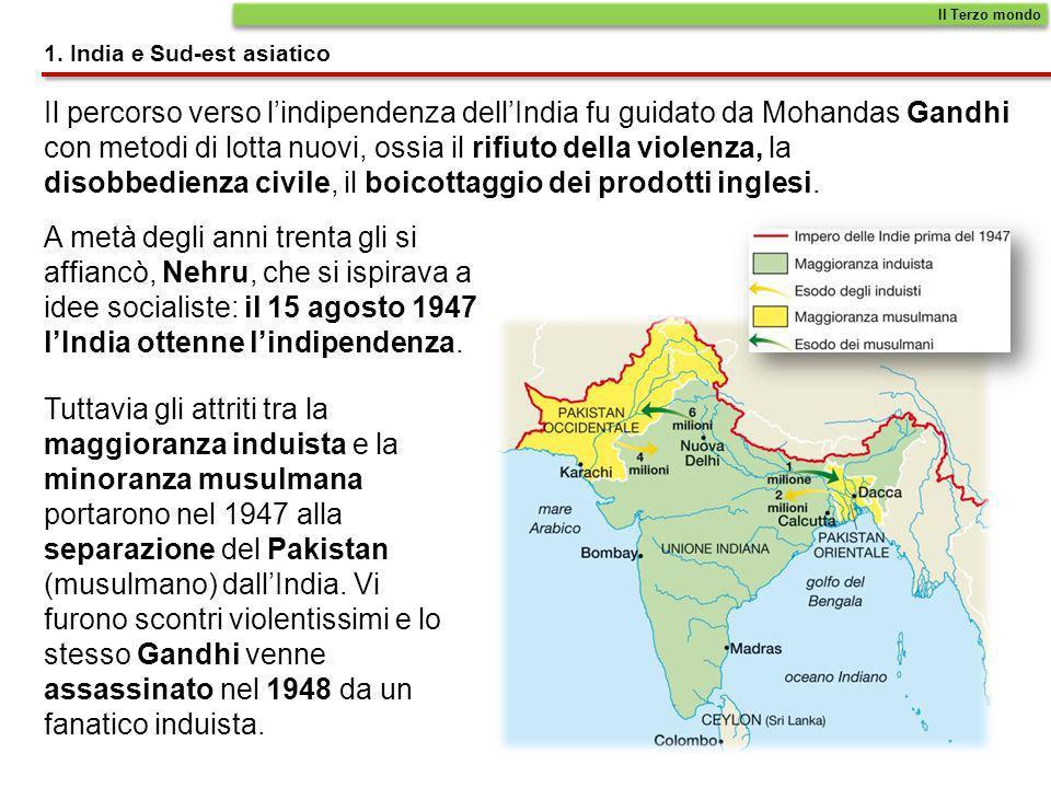 1. India e Sud-est asiatico Il percorso verso lindipendenza dellIndia fu guidato da Mohandas Gandhi con metodi di lotta nuovi, ossia il rifiuto della