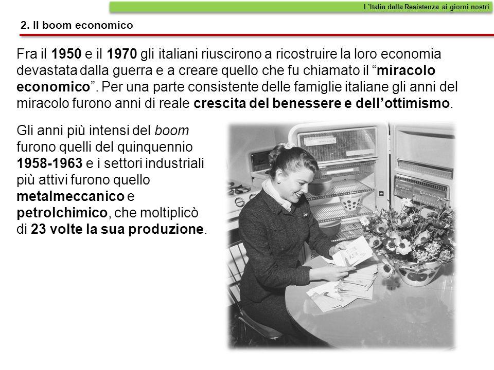 2. Il boom economico Fra il 1950 e il 1970 gli italiani riuscirono a ricostruire la loro economia devastata dalla guerra e a creare quello che fu chia