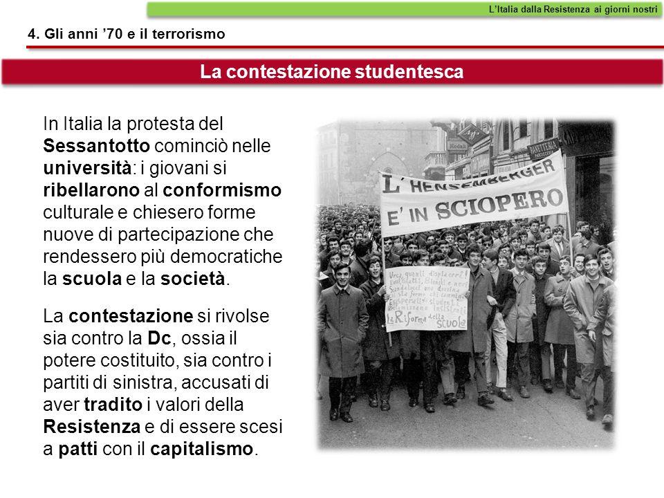 4. Gli anni 70 e il terrorismo In Italia la protesta del Sessantotto cominciò nelle università: i giovani si ribellarono al conformismo culturale e ch