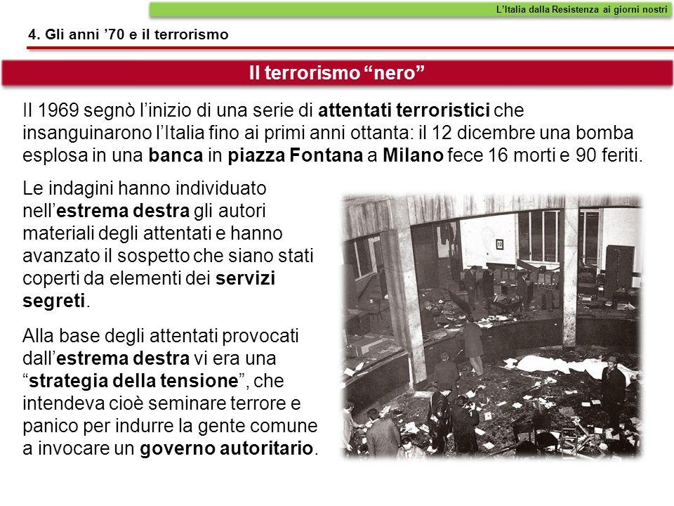 4. Gli anni 70 e il terrorismo Alla base degli attentati provocati dallestrema destra vi era unastrategia della tensione, che intendeva cioè seminare