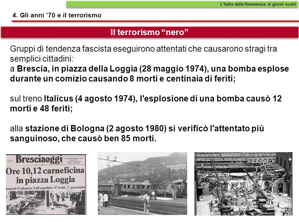 4. Gli anni 70 e il terrorismo LItalia dalla Resistenza ai giorni nostri Il terrorismo nero Gruppi di tendenza fascista eseguirono attentati che causa
