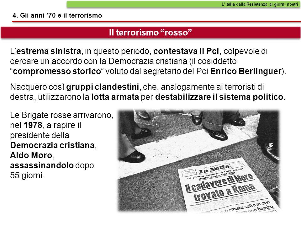 4. Gli anni 70 e il terrorismo Le Brigate rosse arrivarono, nel 1978, a rapire il presidente della Democrazia cristiana, Aldo Moro, assassinandolo dop