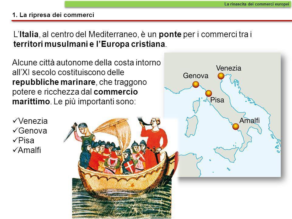 In campo economico e commerciale lEuropa cristiana supera il mondo musulmano. 1. La ripresa dei commerci Le vie dei commerci europei Le navi europee t