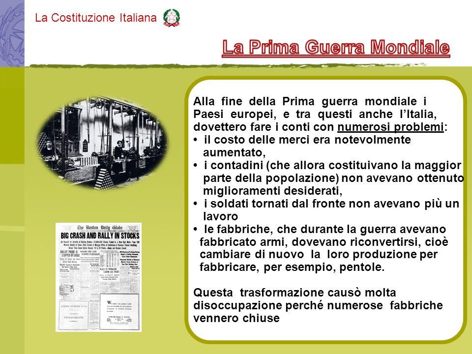 La Costituzione Italiana Alla fine della Prima guerra mondiale i Paesi europei, e tra questi anche lItalia, dovettero fare i conti con numerosi proble