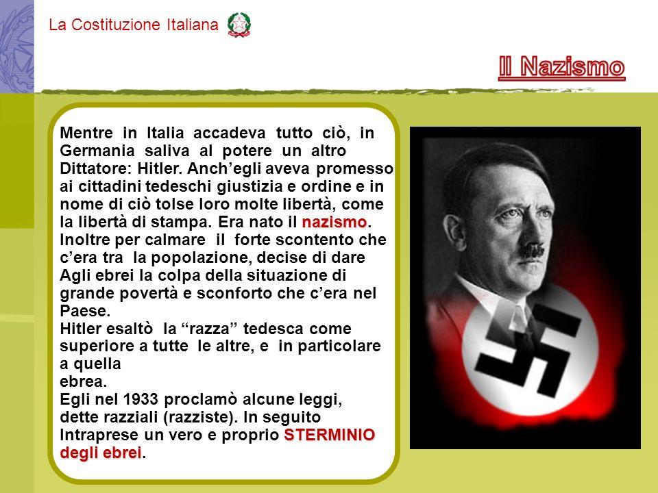 La Costituzione Italiana Mentre in Italia accadeva tutto ciò, in Germania saliva al potere un altro Dittatore: Hitler. Anchegli aveva promesso ai citt