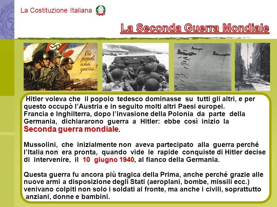 La Costituzione Italiana Hitler voleva che il popolo tedesco dominasse su tutti gli altri, e per questo occupò lAustria e in seguito molti altri Paesi