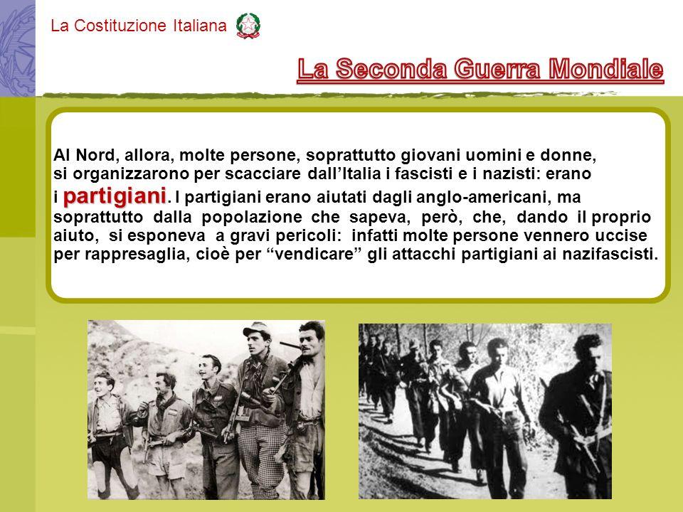 La Costituzione Italiana Al Nord, allora, molte persone, soprattutto giovani uomini e donne, si organizzarono per scacciare dallItalia i fascisti e i