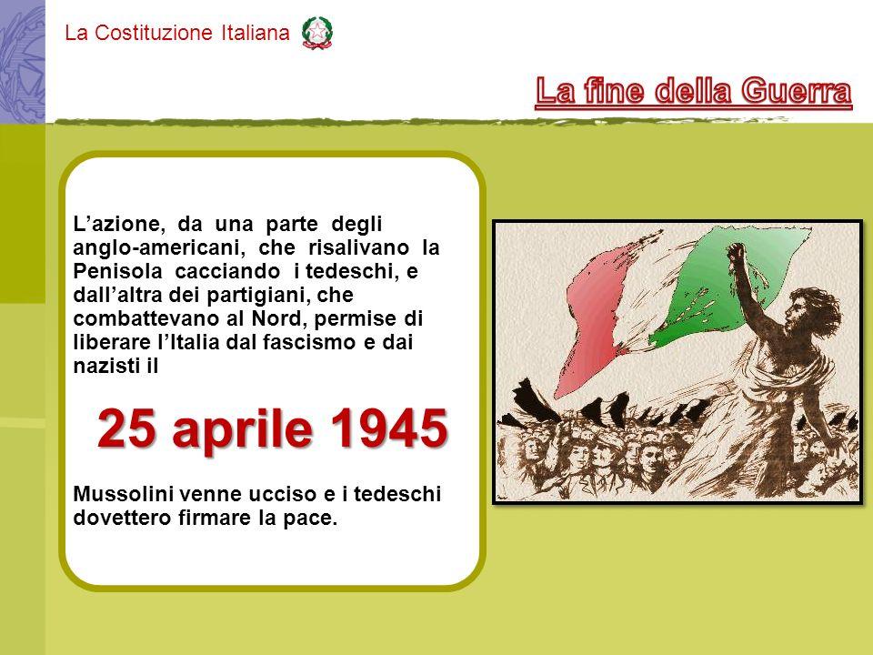 La Costituzione Italiana Lazione, da una parte degli anglo-americani, che risalivano la Penisola cacciando i tedeschi, e dallaltra dei partigiani, che
