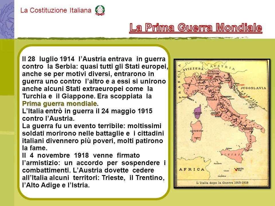La Costituzione Italiana Il 28 luglio 1914 lAustria entrava in guerra contro la Serbia: quasi tutti gli Stati europei, anche se per motivi diversi, en